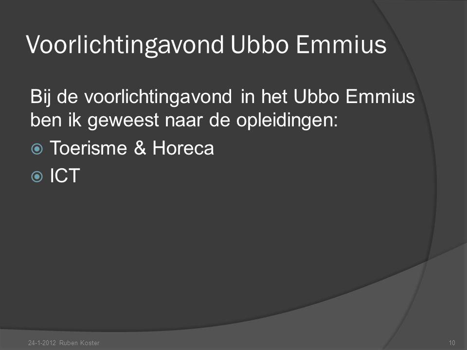 Voorlichtingavond Ubbo Emmius Bij de voorlichtingavond in het Ubbo Emmius ben ik geweest naar de opleidingen:  Toerisme & Horeca  ICT 24-1-2012 Rube