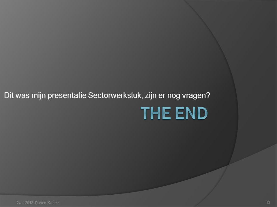 Dit was mijn presentatie Sectorwerkstuk, zijn er nog vragen? 24-1-2012 Ruben Koster13