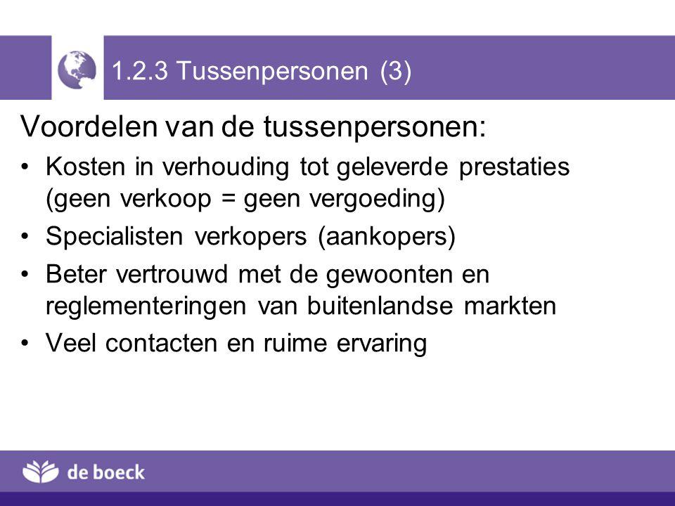 Voordelen van de tussenpersonen: Kosten in verhouding tot geleverde prestaties (geen verkoop = geen vergoeding) Specialisten verkopers (aankopers) Bet