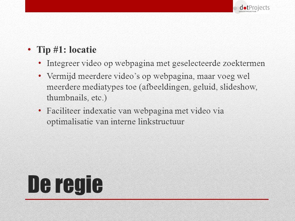 De regie Tip #1: locatie Integreer video op webpagina met geselecteerde zoektermen Vermijd meerdere video's op webpagina, maar voeg wel meerdere media