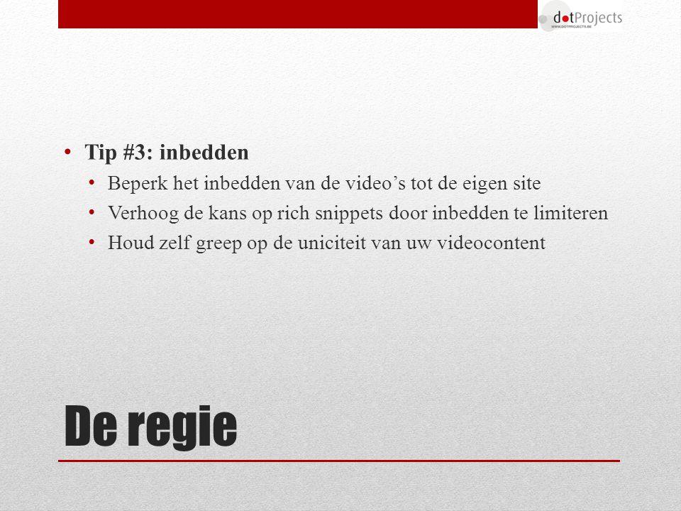De regie Tip #3: inbedden Beperk het inbedden van de video's tot de eigen site Verhoog de kans op rich snippets door inbedden te limiteren Houd zelf greep op de uniciteit van uw videocontent