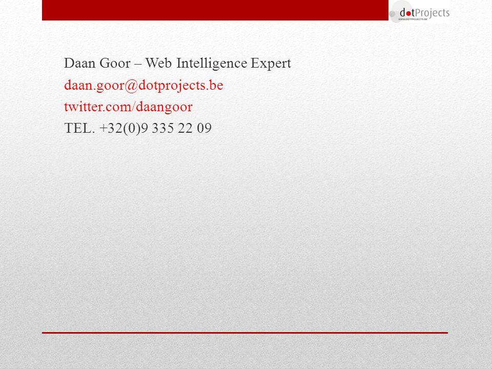 Daan Goor – Web Intelligence Expert daan.goor@dotprojects.be twitter.com/daangoor TEL. +32(0)9 335 22 09