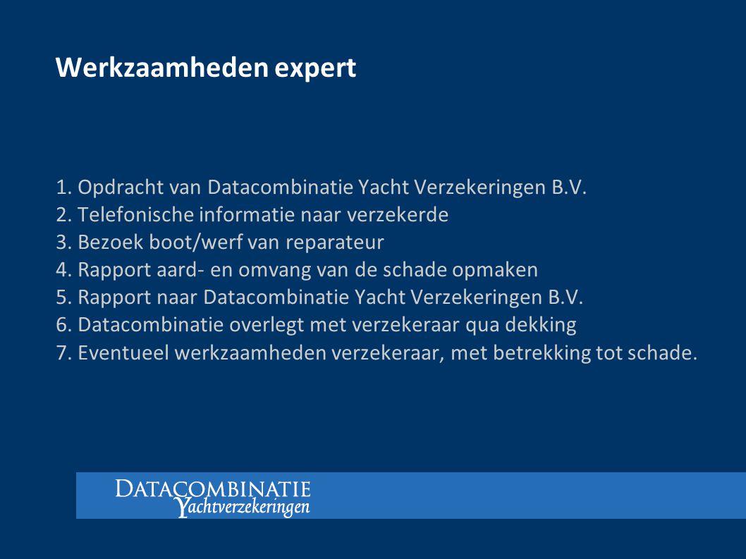 1. Opdracht van Datacombinatie Yacht Verzekeringen B.V. 2. Telefonische informatie naar verzekerde 3. Bezoek boot/werf van reparateur 4. Rapport aard-
