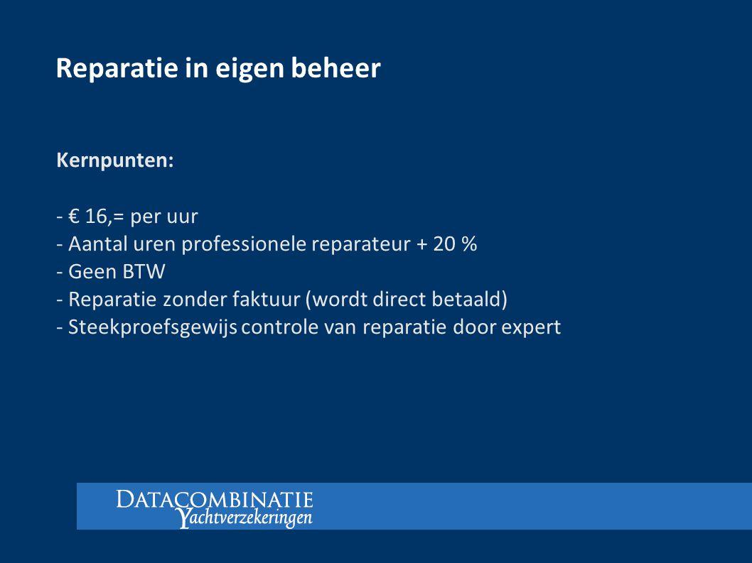 Reparatie in eigen beheer Kernpunten: - € 16,= per uur - Aantal uren professionele reparateur + 20 % - Geen BTW - Reparatie zonder faktuur (wordt dire