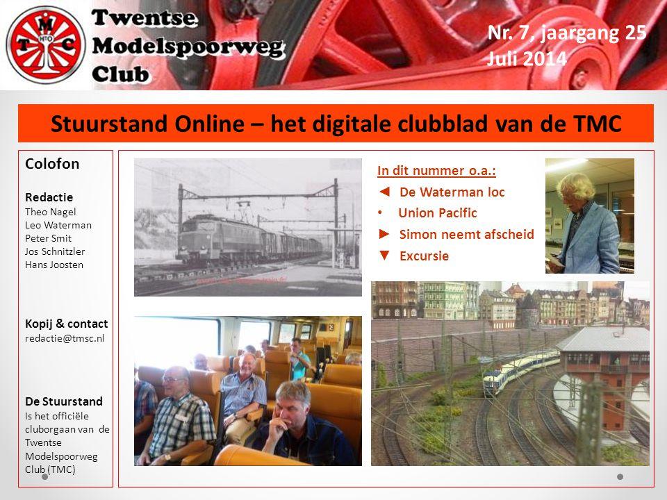 Stuurstand Online – het digitale clubblad van de TMC Nr. 7, jaargang 25 Juli 2014 In dit nummer o.a.: ◄ De Waterman loc Union Pacific ► Simon neemt af