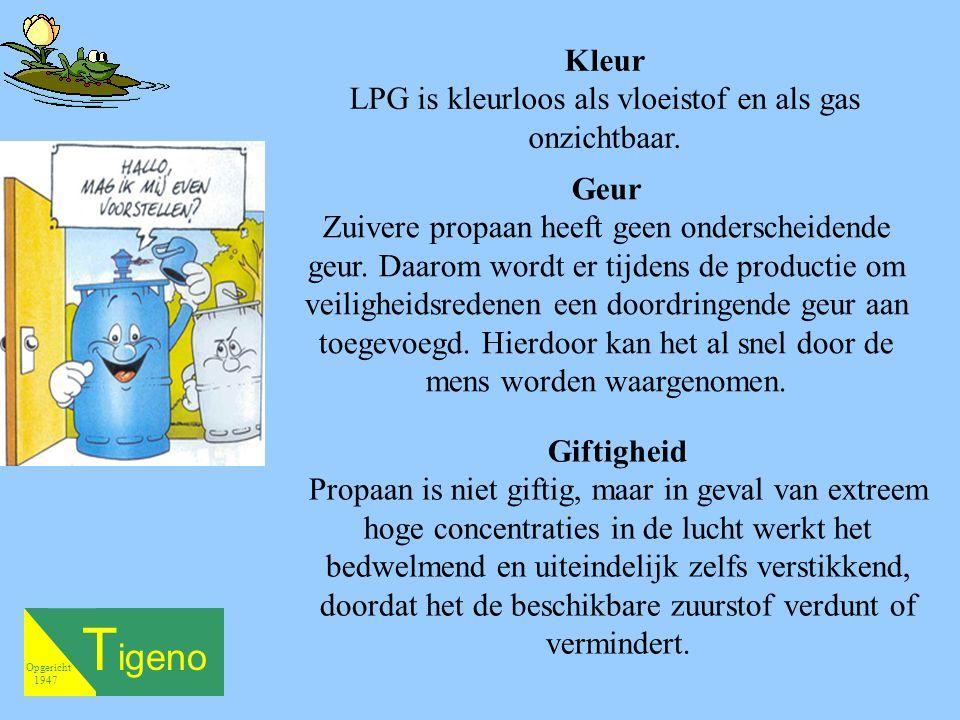 T igeno Opgericht 1947 Kleur LPG is kleurloos als vloeistof en als gas onzichtbaar.