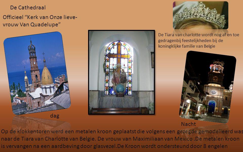 De Cathedraal Officieel Kerk van Onze lieve- vrouw Van Quadelupe Op de klokkentoren werd een metalen kroon geplaatst die volgens een gezegde gemodelleerd was naar de Tiara van Charlotte van Belgie.