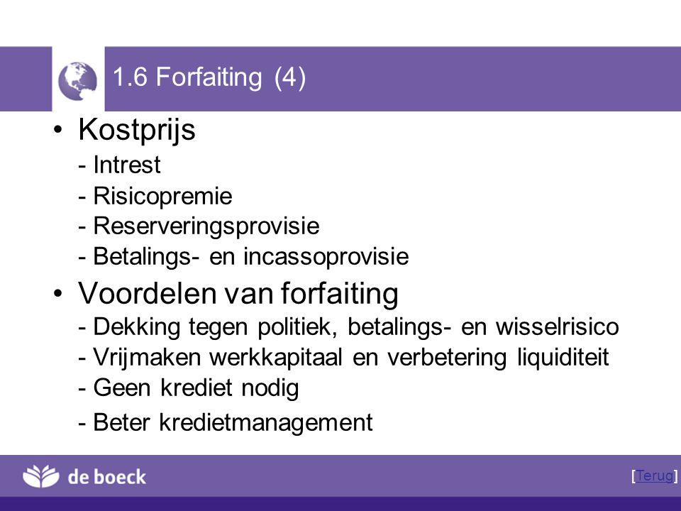 1.6 Forfaiting (4) Kostprijs - Intrest - Risicopremie - Reserveringsprovisie - Betalings- en incassoprovisie Voordelen van forfaiting - Dekking tegen