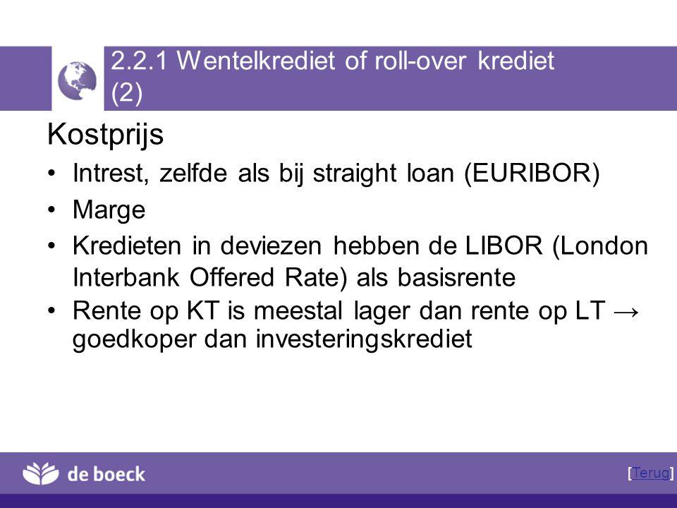 2.2.1 Wentelkrediet of roll-over krediet (2) Kostprijs Intrest, zelfde als bij straight loan (EURIBOR) Marge Kredieten in deviezen hebben de LIBOR (Lo