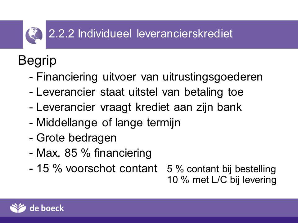 2.2.2 Individueel leverancierskrediet Begrip - Financiering uitvoer van uitrustingsgoederen - Leverancier staat uitstel van betaling toe - Leverancier