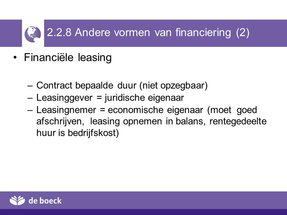 2.2.8 Andere vormen van financiering (2) Financiële leasing –Contract bepaalde duur (niet opzegbaar) –Leasinggever = juridische eigenaar –Leasingnemer