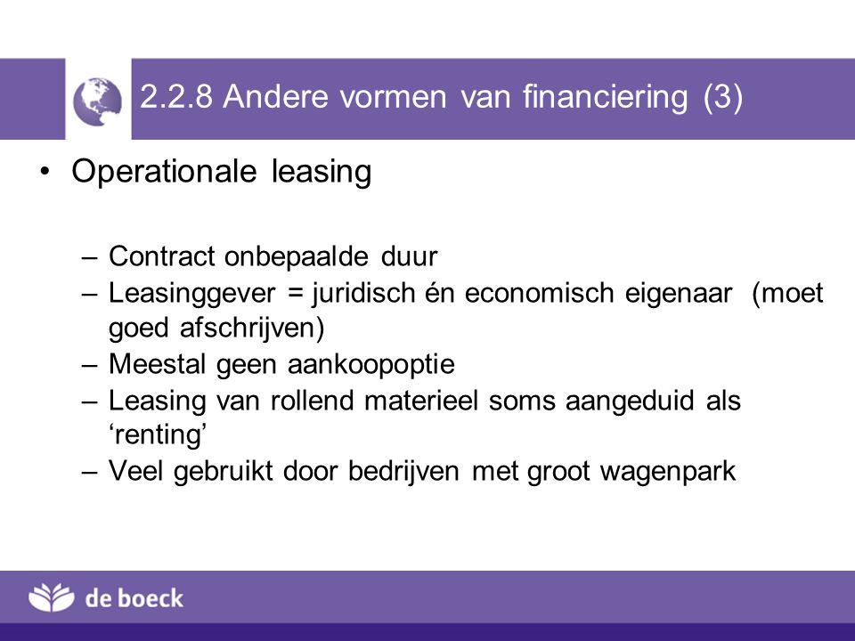 2.2.8 Andere vormen van financiering (3) Operationale leasing –Contract onbepaalde duur –Leasinggever = juridisch én economisch eigenaar (moet goed af