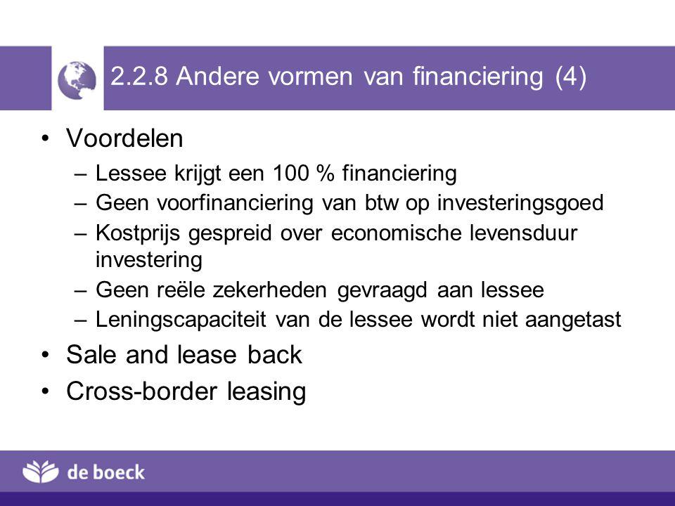 2.2.8 Andere vormen van financiering (4) Voordelen –Lessee krijgt een 100 % financiering –Geen voorfinanciering van btw op investeringsgoed –Kostprijs