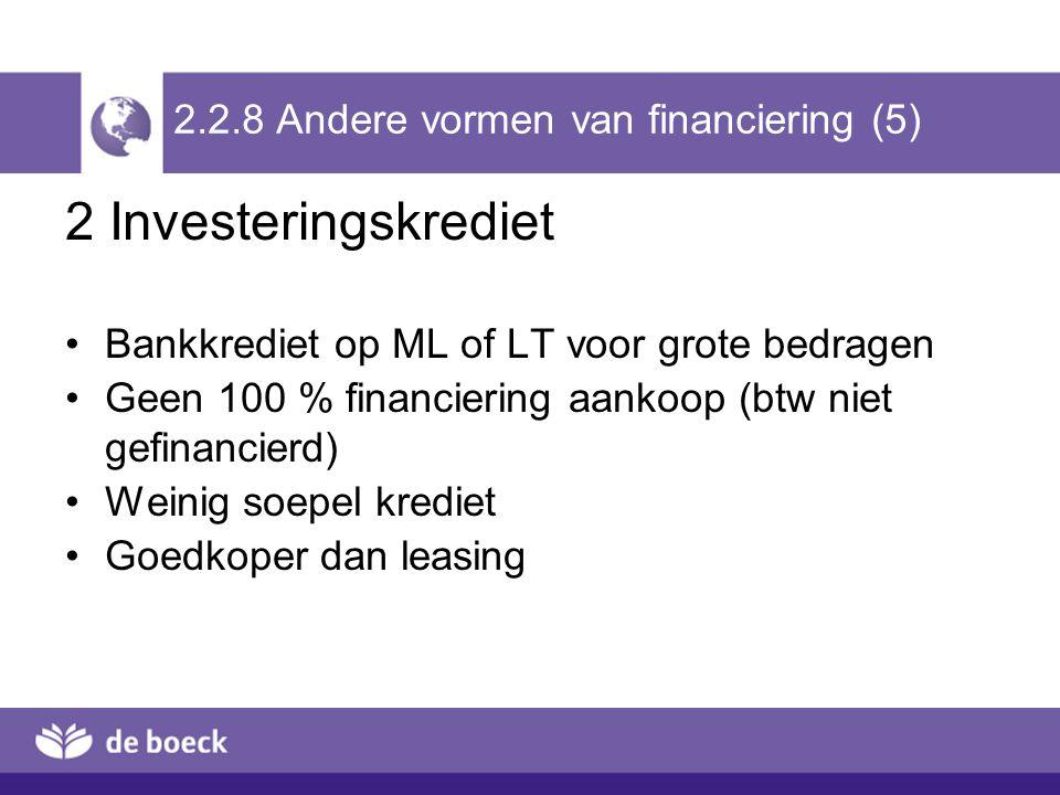 2.2.8 Andere vormen van financiering (5) 2 Investeringskrediet Bankkrediet op ML of LT voor grote bedragen Geen 100 % financiering aankoop (btw niet g