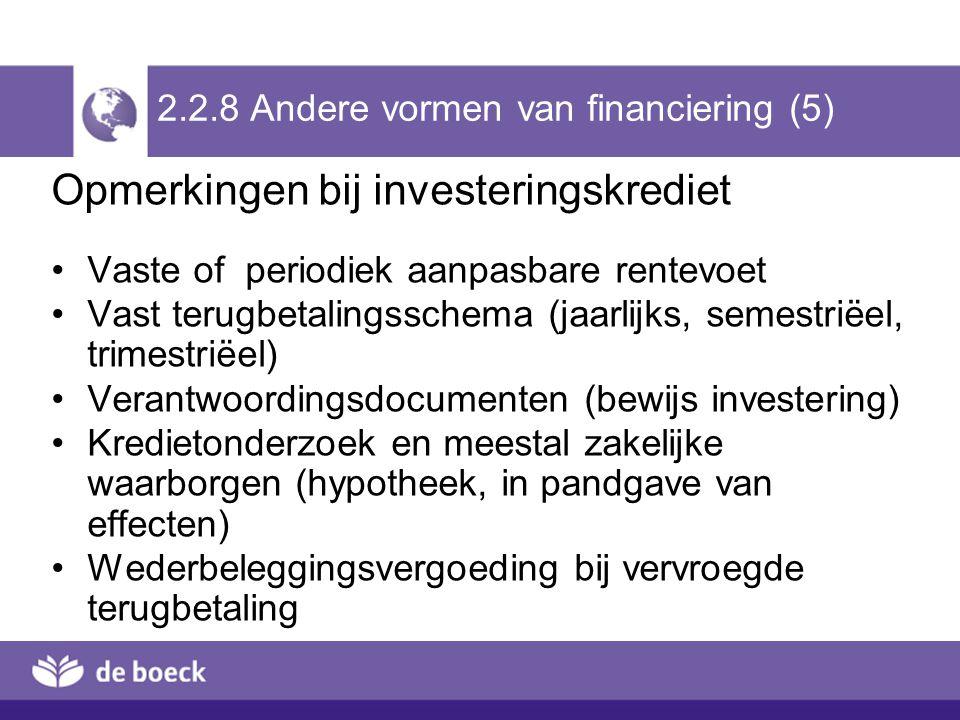2.2.8 Andere vormen van financiering (5) Opmerkingen bij investeringskrediet Vaste of periodiek aanpasbare rentevoet Vast terugbetalingsschema (jaarli