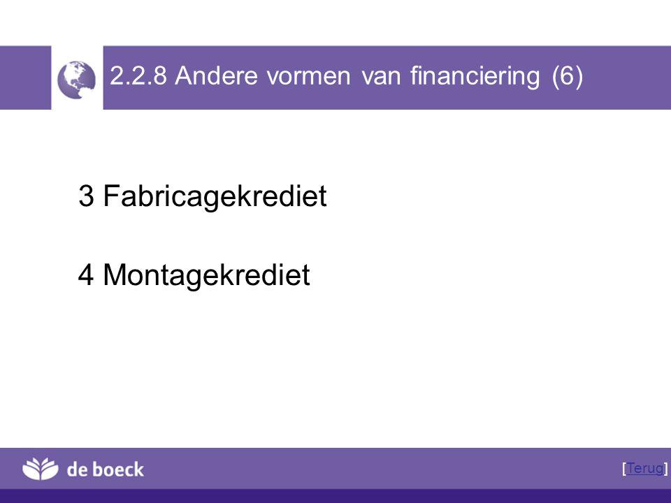 3 Fabricagekrediet 4 Montagekrediet 2.2.8 Andere vormen van financiering (6) [Terug]Terug