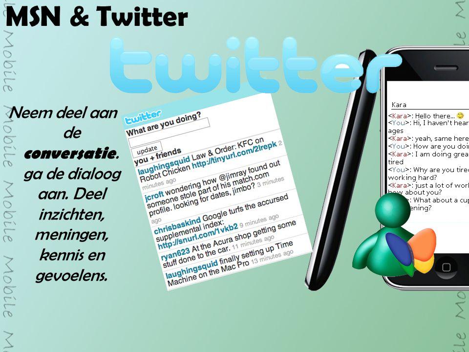MSN & Twitter Neem deel aan de conversatie. ga de dialoog aan.