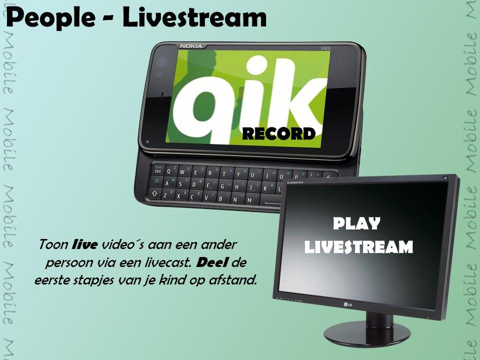 People - Livestream Toon live video´s aan een ander persoon via een livecast.