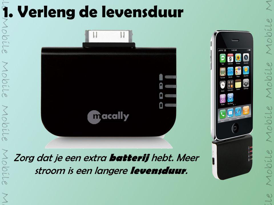 1. Verleng de levensduur Zorg dat je een extra batterij hebt.