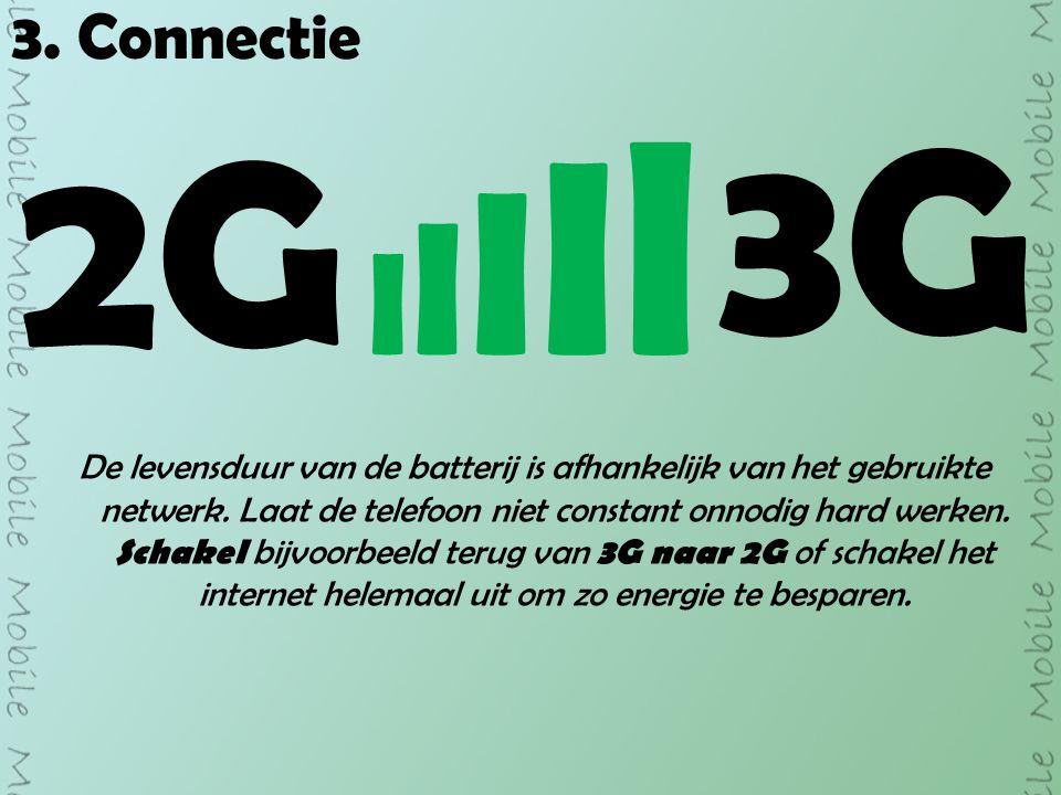 3. Connectie 2G 3G IIIIlIIIIl De levensduur van de batterij is afhankelijk van het gebruikte netwerk. Laat de telefoon niet constant onnodig hard werk