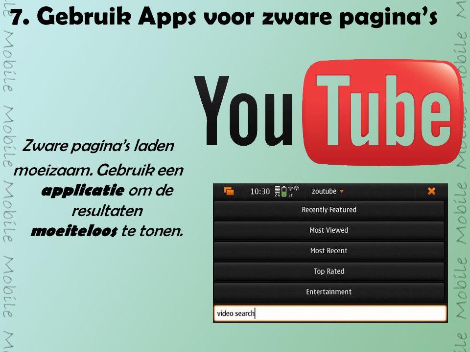 7. Gebruik Apps voor zware pagina's Zware pagina's laden moeizaam.