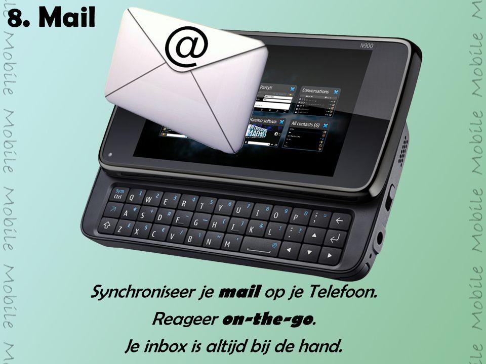 8. Mail Synchroniseer je mail op je Telefoon. Reageer on-the-go. Je inbox is altijd bij de hand.