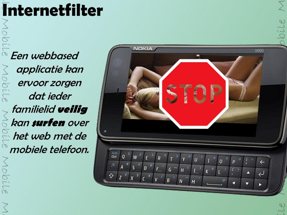 Internetfilter Een webbased applicatie kan ervoor zorgen dat ieder familielid veilig kan surfen over het web met de mobiele telefoon.