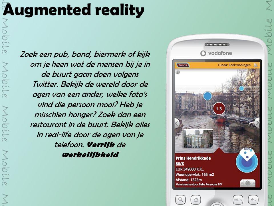 Augmented reality Zoek een pub, band, biermerk of kijk om je heen wat de mensen bij je in de buurt gaan doen volgens Twitter.