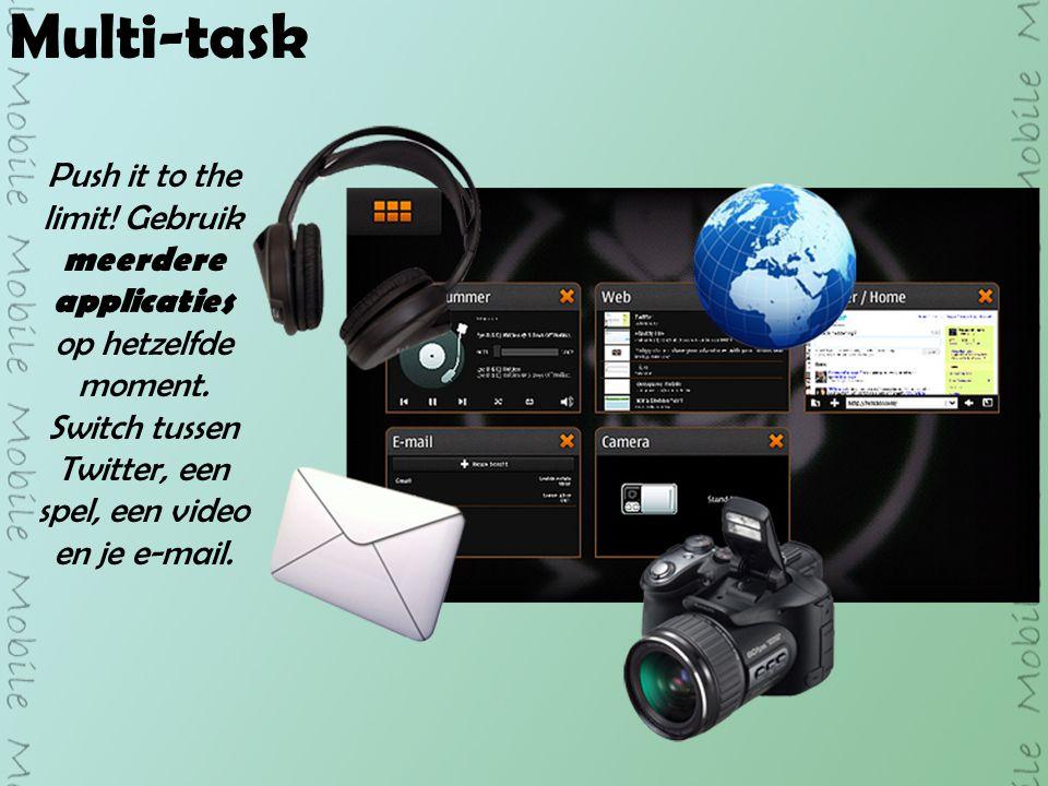 Multi-task Push it to the limit. Gebruik meerdere applicaties op hetzelfde moment.