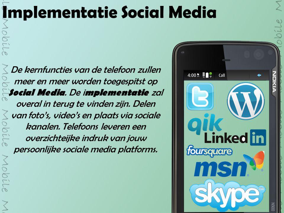 Implementatie Social Media De kernfuncties van de telefoon zullen meer en meer worden toegespitst op Social Media.