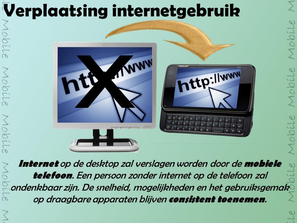 Verplaatsing internetgebruik Internet op de desktop zal verslagen worden door de mobiele telefoon.