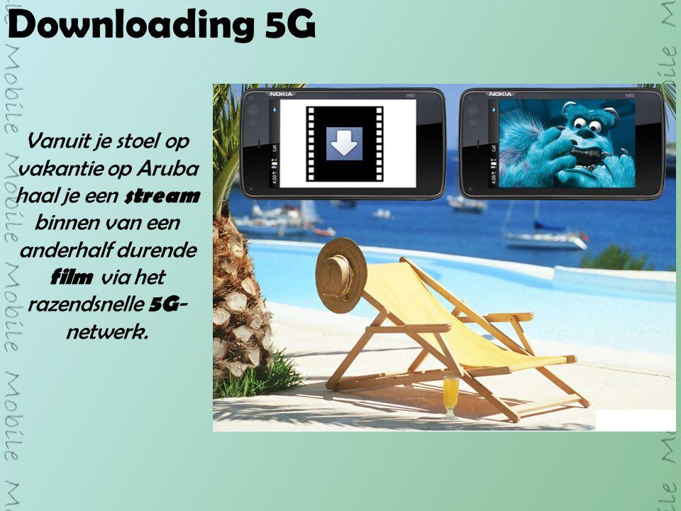 Downloading 5G Vanuit je stoel op vakantie op Aruba haal je een stream binnen van een anderhalf durende film via het razendsnelle 5G - netwerk.