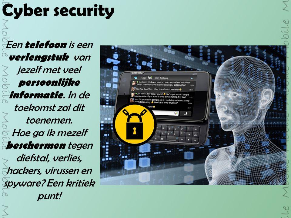 Cyber security Een telefoon is een verlengstuk van jezelf met veel persoonlijke informatie.