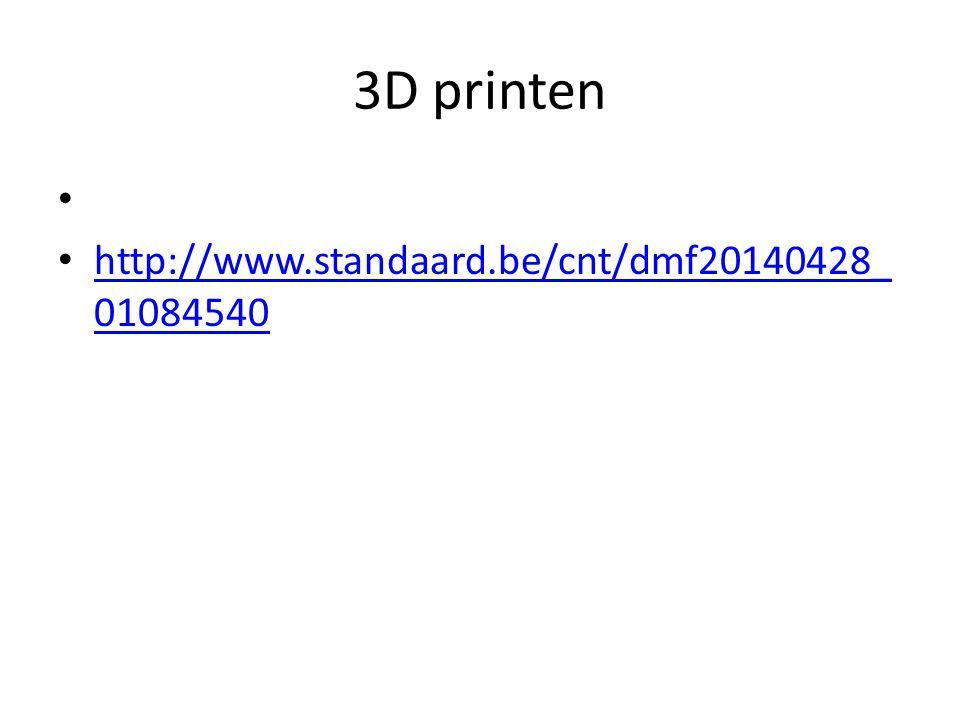 3D printen http://www.standaard.be/cnt/dmf20140428_ 01084540 http://www.standaard.be/cnt/dmf20140428_ 01084540