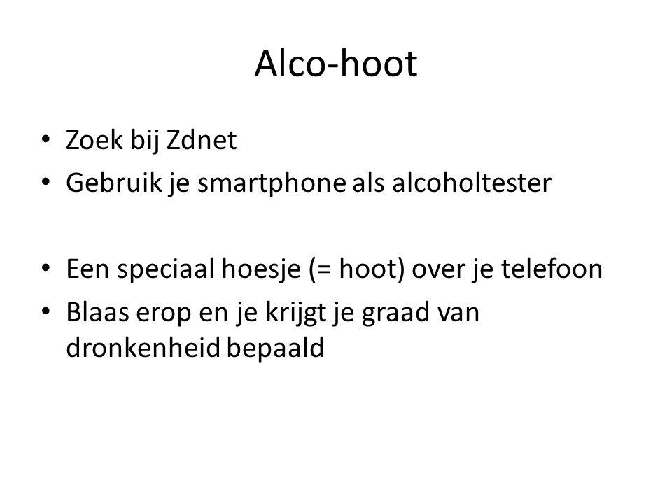 Alco-hoot Zoek bij Zdnet Gebruik je smartphone als alcoholtester Een speciaal hoesje (= hoot) over je telefoon Blaas erop en je krijgt je graad van dronkenheid bepaald