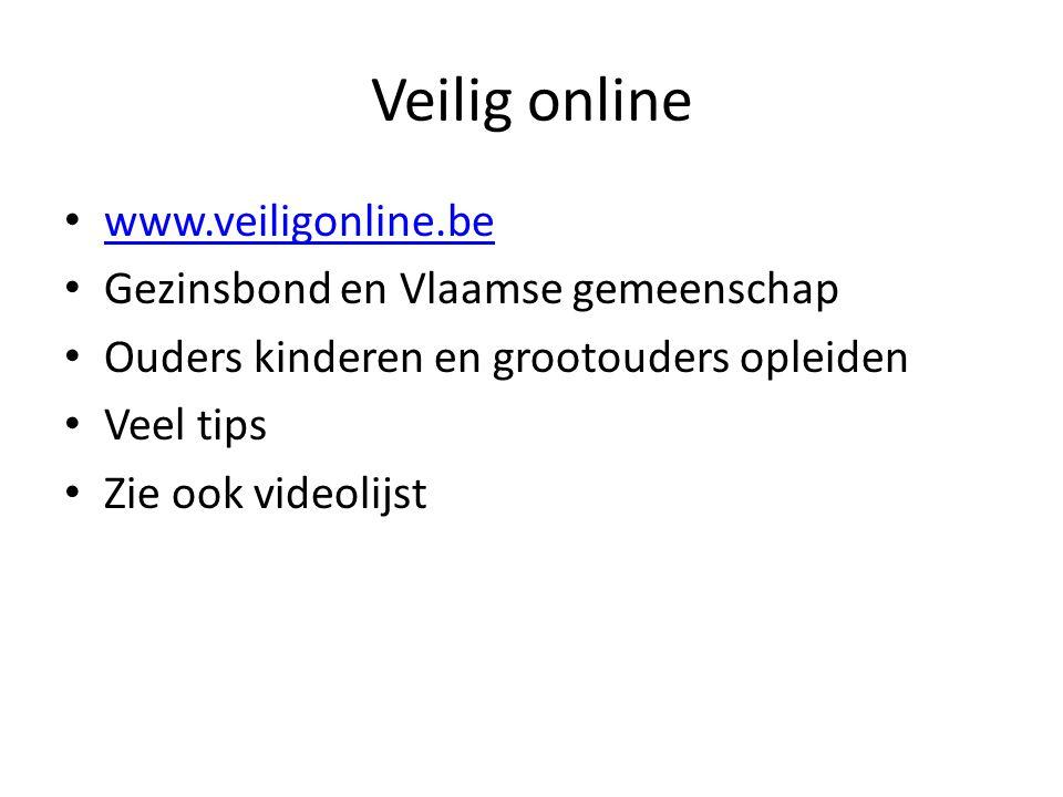 Veilig online www.veiligonline.be Gezinsbond en Vlaamse gemeenschap Ouders kinderen en grootouders opleiden Veel tips Zie ook videolijst