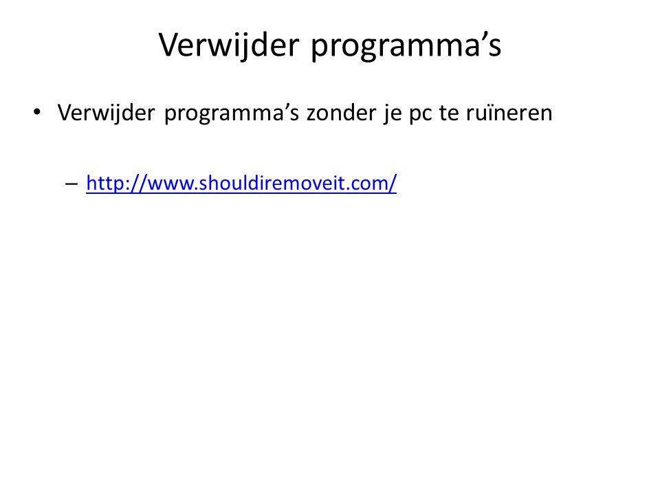 Verwijder programma's Verwijder programma's zonder je pc te ruïneren – http://www.shouldiremoveit.com/ http://www.shouldiremoveit.com/