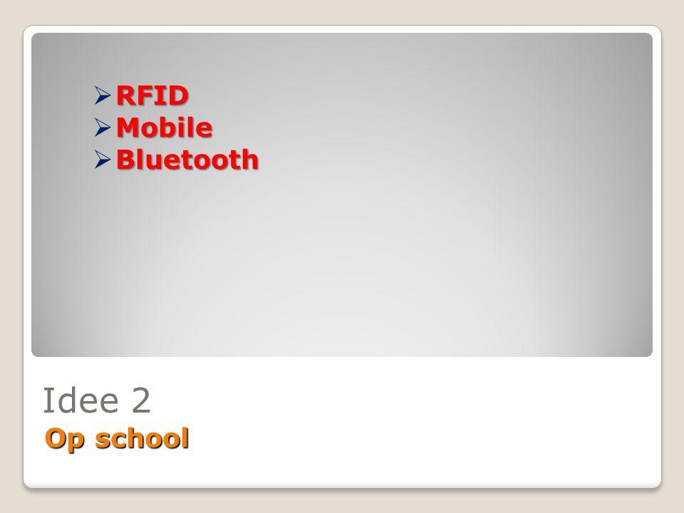Idee 2 Op school RFID  RFID Mobile  Mobile Bluetooth  Bluetooth