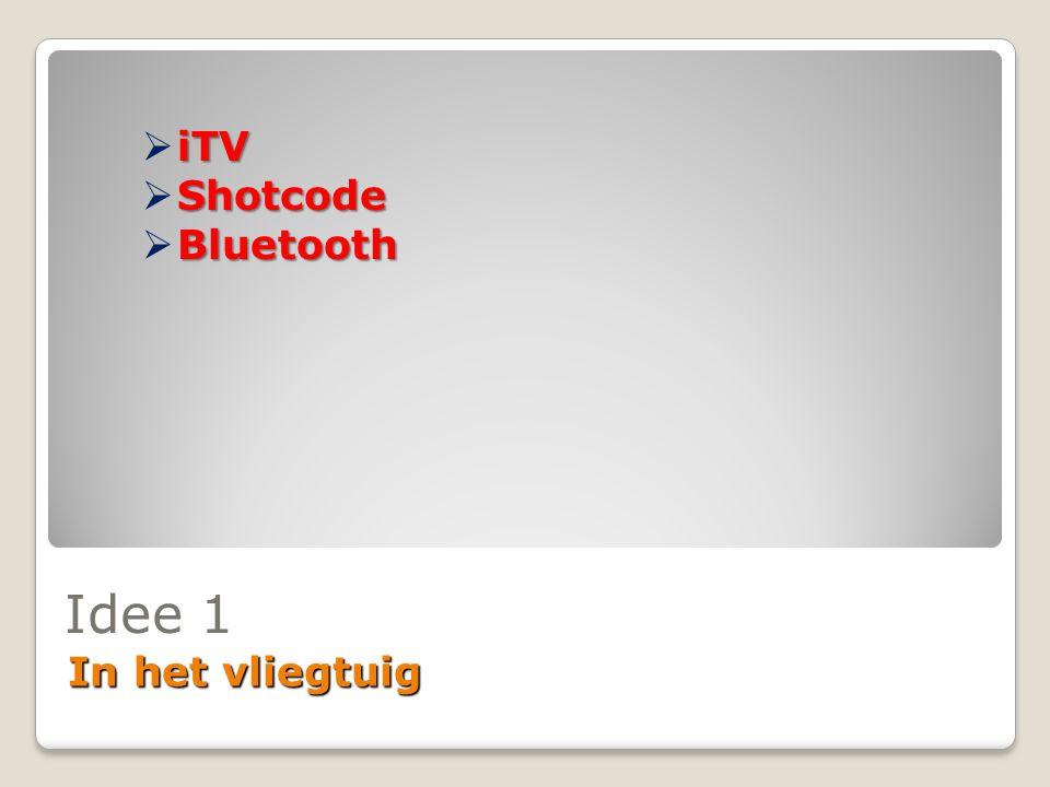 Idee 1 In het vliegtuig iTV  iTV Shotcode  Shotcode Bluetooth  Bluetooth