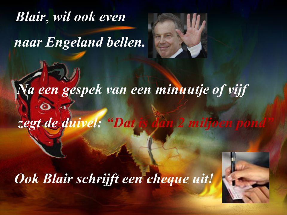 Blair, wil ook even naar Engeland bellen.