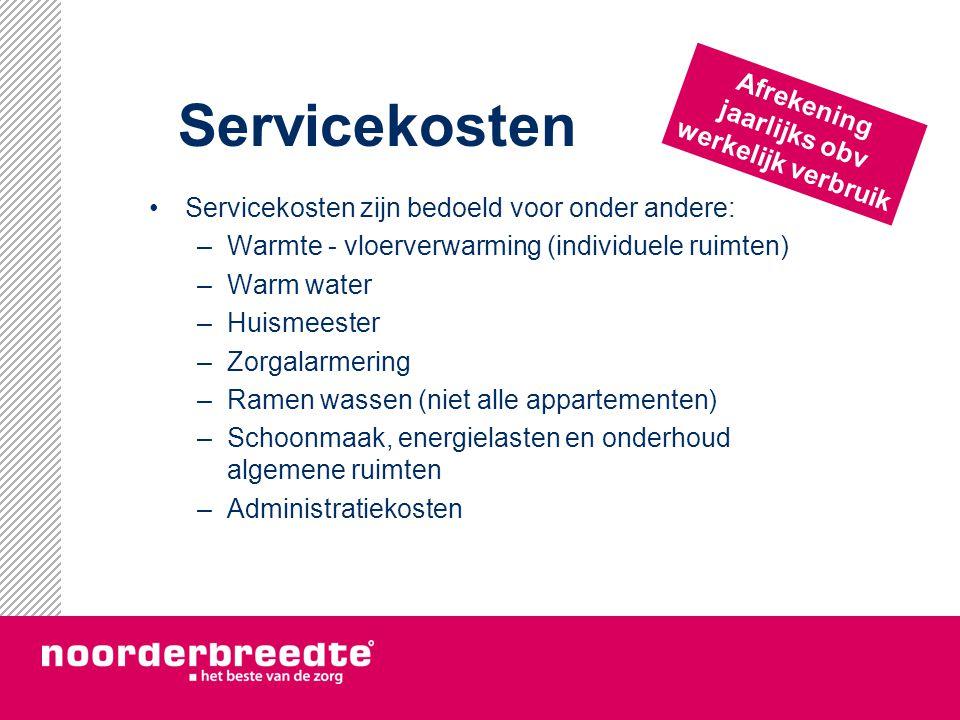 Servicekosten Servicekosten zijn bedoeld voor onder andere: –Warmte - vloerverwarming (individuele ruimten) –Warm water –Huismeester –Zorgalarmering –