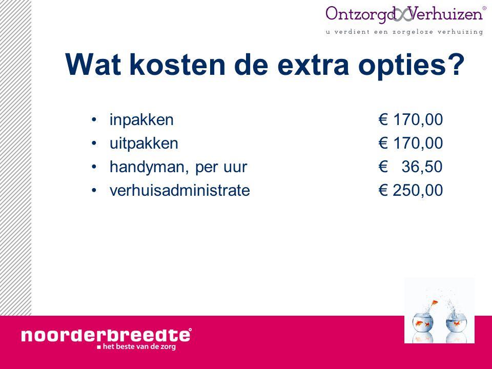 Wat kosten de extra opties? inpakken uitpakken handyman, per uur verhuisadministrate € 170,00 € 36,50 € 250,00