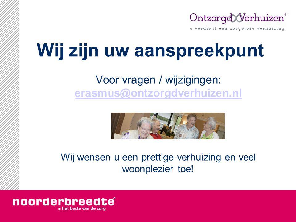Wij zijn uw aanspreekpunt Voor vragen / wijzigingen: erasmus@ontzorgdverhuizen.nl erasmus@ontzorgdverhuizen.nl Wij wensen u een prettige verhuizing en