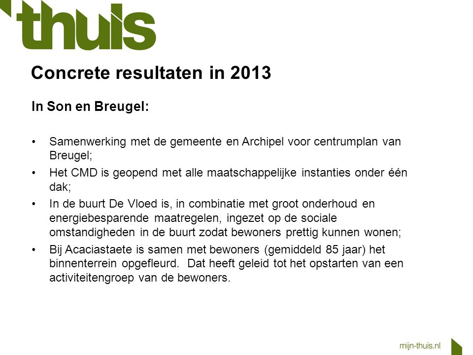 Concrete resultaten in 2013 In Son en Breugel: Samenwerking met de gemeente en Archipel voor centrumplan van Breugel; Het CMD is geopend met alle maat