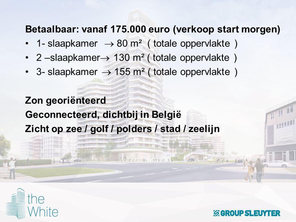 Betaalbaar: vanaf 175.000 euro (verkoop start morgen) 1- slaapkamer  80 m² ( totale oppervlakte ) 2 –slaapkamer  130 m² ( totale oppervlakte ) 3- sl