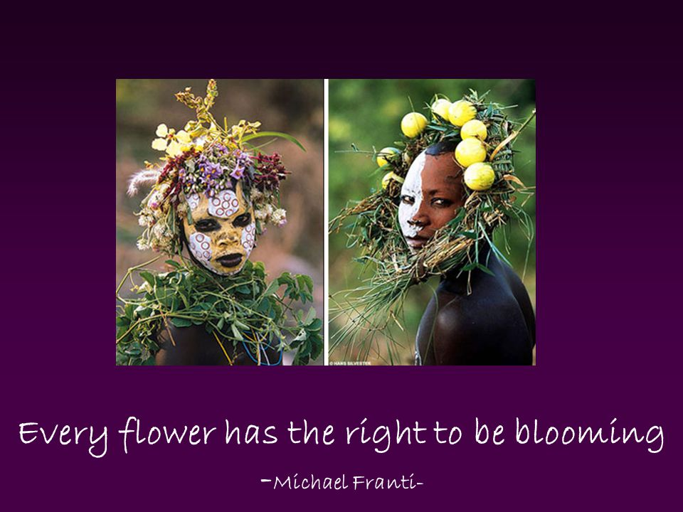 Every flower has the right to be blooming - Michael Franti-