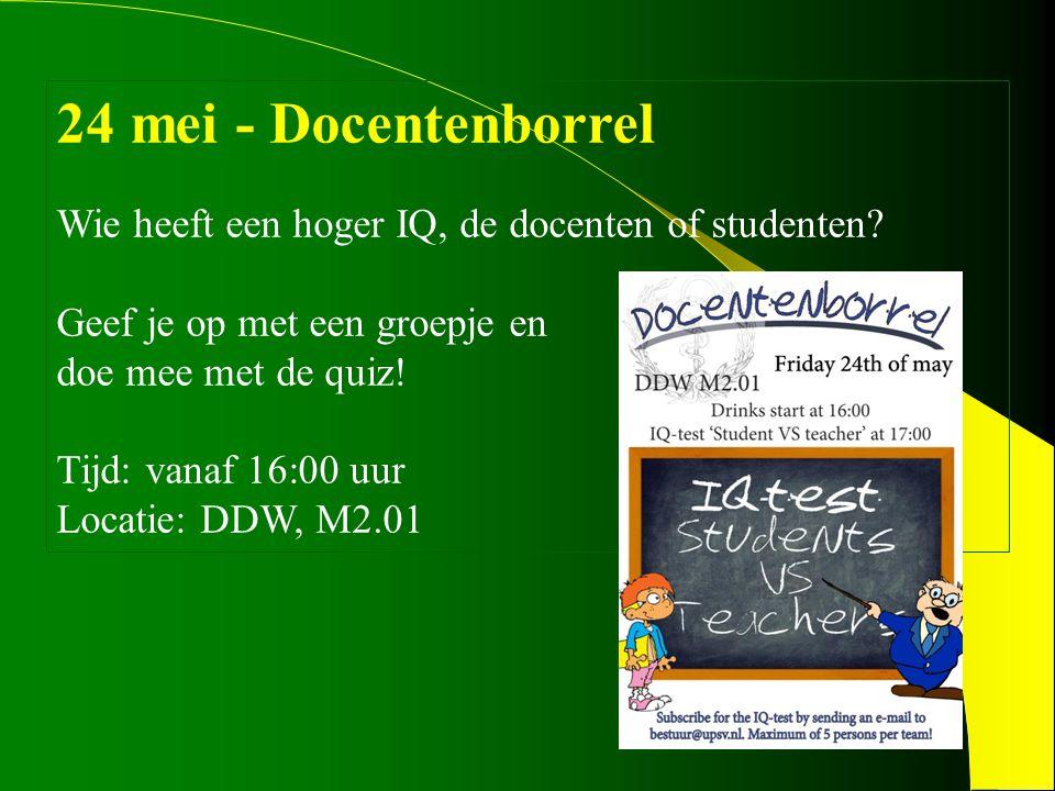 24 mei - Docentenborrel Wie heeft een hoger IQ, de docenten of studenten? Geef je op met een groepje en doe mee met de quiz! Tijd: vanaf 16:00 uur Loc