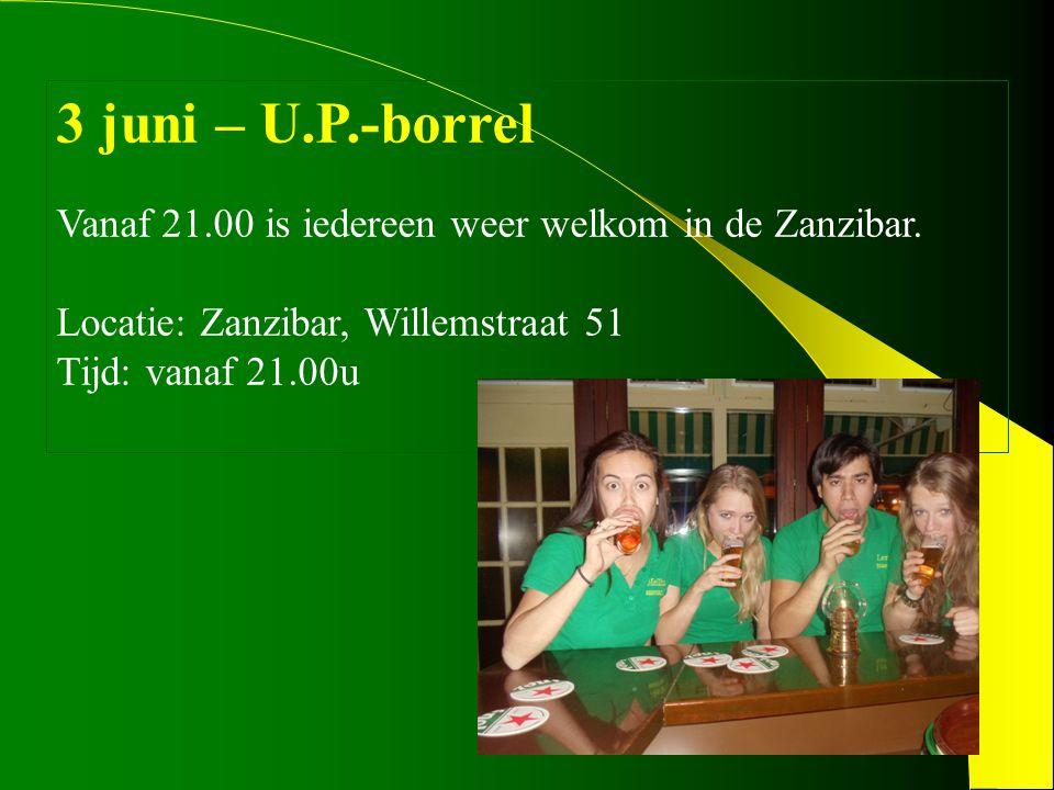 3 juni – U.P.-borrel Vanaf 21.00 is iedereen weer welkom in de Zanzibar. Locatie: Zanzibar, Willemstraat 51 Tijd: vanaf 21.00u