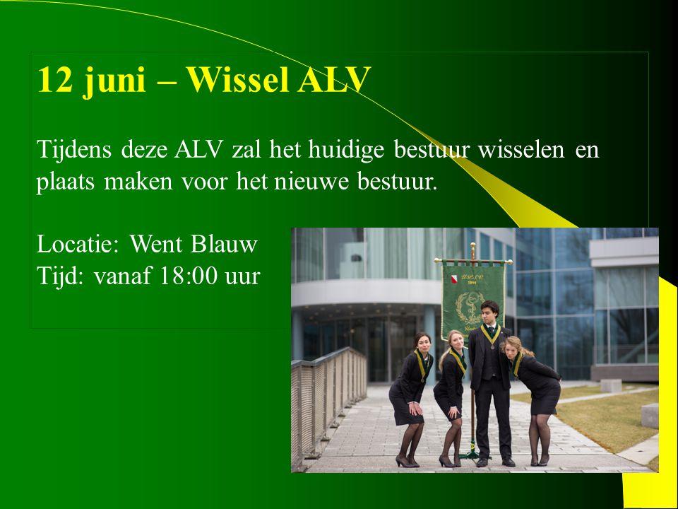 12 juni – Wissel ALV Tijdens deze ALV zal het huidige bestuur wisselen en plaats maken voor het nieuwe bestuur. Locatie: Went Blauw Tijd: vanaf 18:00