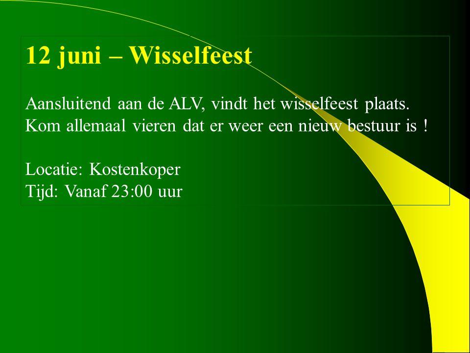 12 juni – Wisselfeest Aansluitend aan de ALV, vindt het wisselfeest plaats. Kom allemaal vieren dat er weer een nieuw bestuur is ! Locatie: Kostenkope